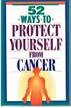 52 Ways to Protect Yourself from Cancer by…