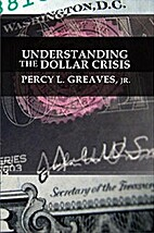 Understanding the Dollar Crisis by Percy L.…