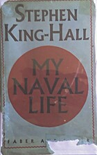 MY NAVAL LIFE 1906 - 1929 by Stephen…
