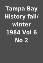 Tampa Bay History fall/winter 1984 Vol 6 No…