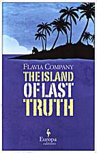 The Island of Last Truth by Flavia Company