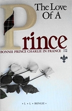 The Love of a Prince: Bonnie Prince Charlie…