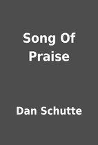 Song Of Praise by Dan Schutte