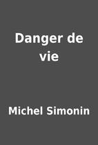 Danger de vie by Michel Simonin