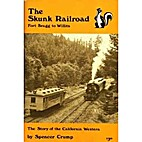 The Skunk Railroad: Fort Bragg to Willits :…