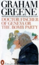 Dr. Fischer of Geneva or the Bomb Party by…