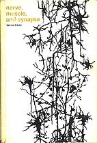 Nerve, Muscle, and Synapse by Bernard Katz