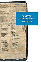Walter Benjamin's Archive: Images,…