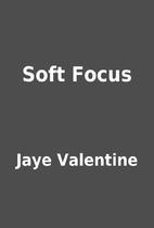 Soft Focus by Jaye Valentine