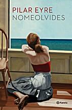 NOMEOLVIDES by Pilar Eyre