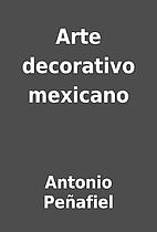 Arte decorativo mexicano by Antonio…