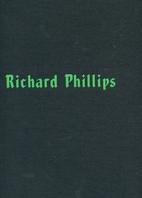 Richard Phillips by Darcey Steinke
