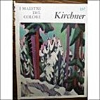 Ernst Kirchner. I maestri del colore by Dino…