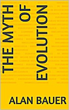 The Myth of Evolution by Alan Bauer