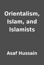 Orientalism, Islam, and Islamists by Asaf…