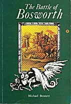 The Battle of Bosworth by Michael Bennett