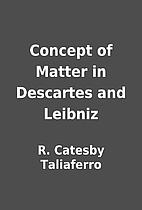 Concept of Matter in Descartes and Leibniz…