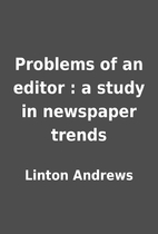 Problems of an editor : a study in newspaper…