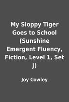 My Sloppy Tiger Goes to School (Sunshine…