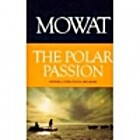 The Polar Passion by Farley Mowat