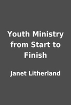 Youth Ministry from Start to Finish by Janet…