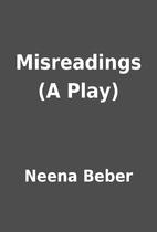 Misreadings (A Play) by Neena Beber
