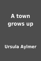 A town grows up by Ursula Aylmer