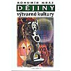 Dějiny výtvarné kultury. 4 by Bohumír…