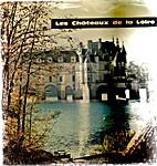 Les chateaux de la Loire by Andre Bourin
