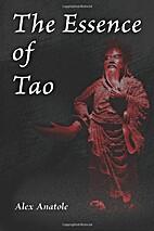 The Essence of Tao by Alex Anatole