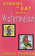 Stories to Eat with a Watermelon by Jackie…