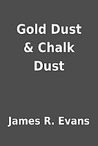 Gold Dust & Chalk Dust by James R. Evans