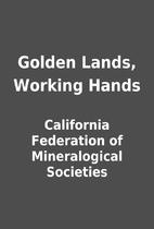Golden Lands, Working Hands by California…