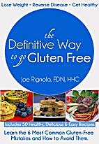 The Definitive Way to go Gluten Free by Joe…