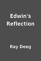 Edwin's Reflection by Ray Deeg