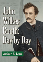 John Wilkes Booth: Day By Day by Arthur F.…