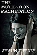 The Mutilation Machination by Shaun Jeffrey