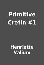 Primitive Cretin #1 by Henriette Valium