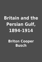 Britain and the Persian Gulf, 1894-1914 by…