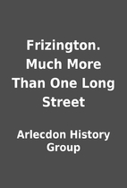 Frizington. Much More Than One Long Street…
