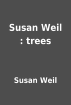 Susan Weil : trees by Susan Weil
