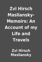 Zvi Hirsch Masliansky- Memoirs: An Account…