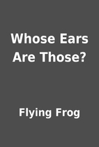 Whose Ears Are Those? by Flying Frog