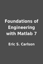 Foundations of Engineering with Matlab 7 by…