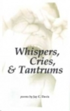 Whispers, Cries and Tantrums by Jay C. Davis