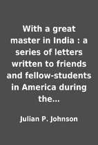 With a great master in India : a series of…