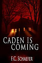 Caden is Coming by F.C. Schaefer