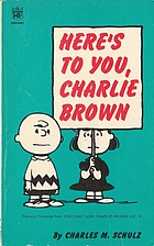 Here's to you, Charlie Brown by Charles…