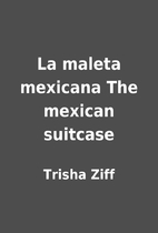 La maleta mexicana The mexican suitcase by…