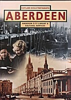 Aberdeen: Scotland in old photographs by…